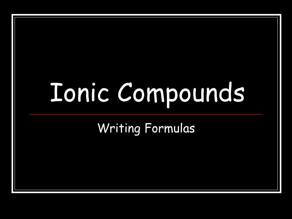 Ionic Compounds Writing Formulas