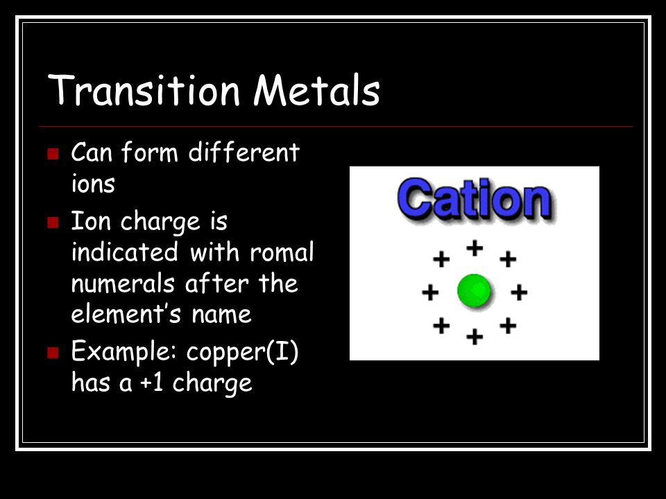 Transition Metals Can form different ions
