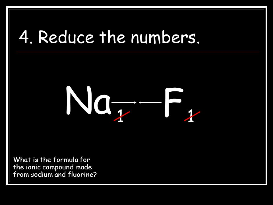 4. Reduce the numbers. Na. F. 1. 1.