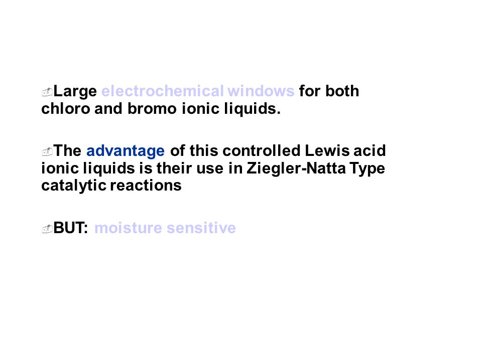 Large electrochemical windows for both chloro and bromo ionic liquids.