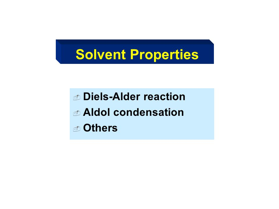 Solvent Properties Diels-Alder reaction Aldol condensation Others