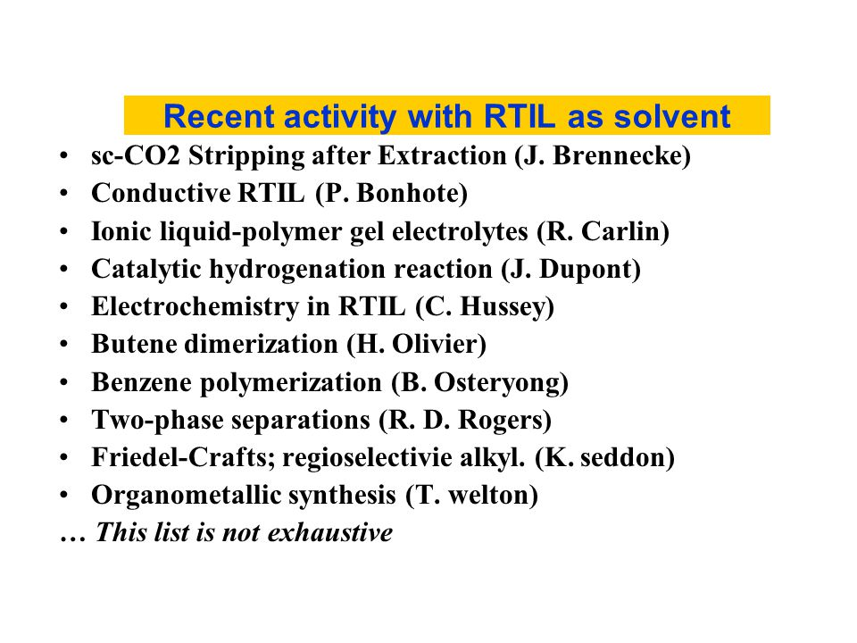 Recent activity with RTIL as solvent