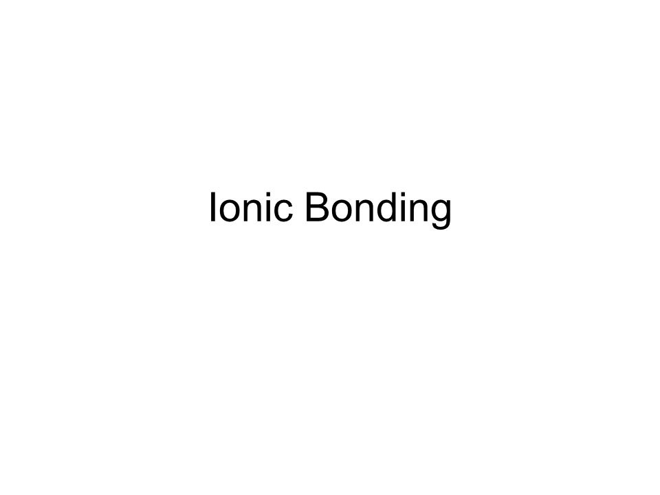 Ionic Bonding. - ppt download
