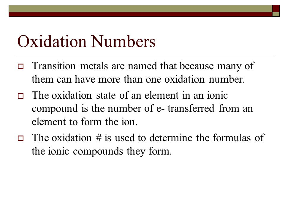 Oxidation Numbers Transition metals are named that because many of them can have more than one oxidation number.
