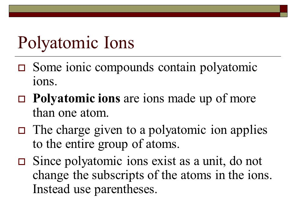 Polyatomic Ions Some ionic compounds contain polyatomic ions.