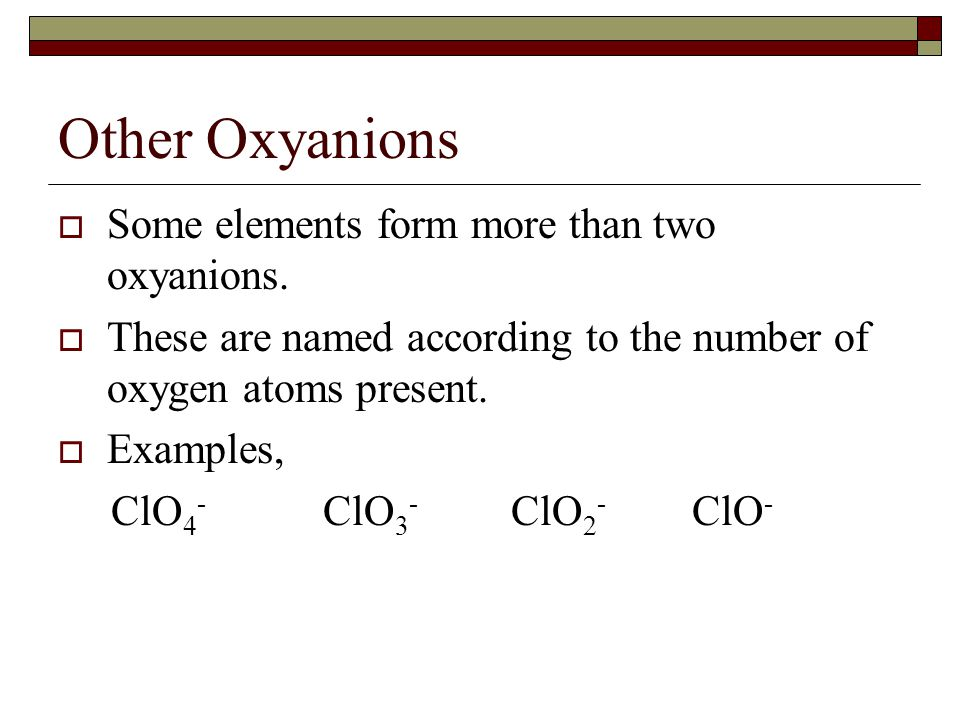 Other Oxyanions Some elements form more than two oxyanions.