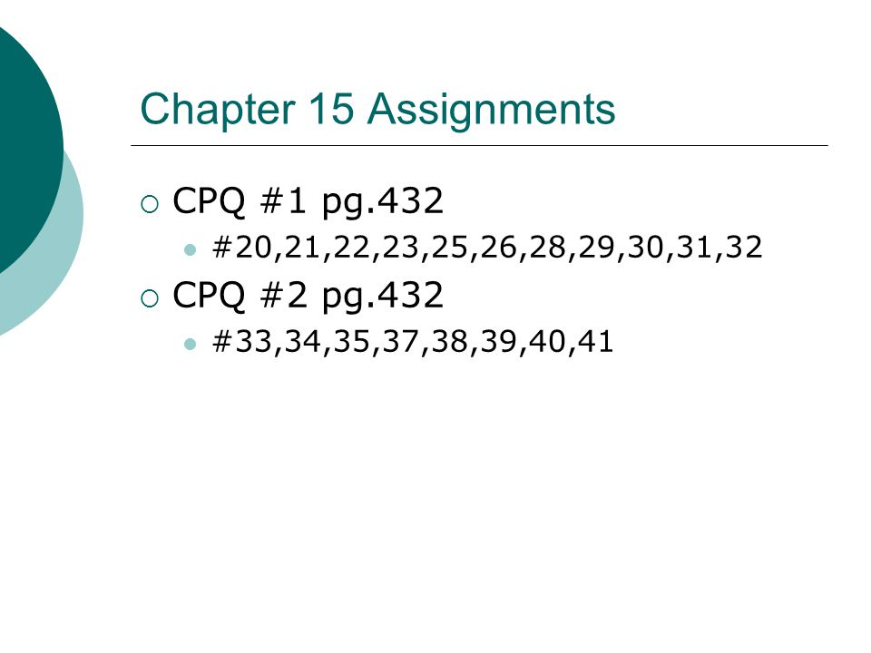 Chapter 15 Assignments CPQ #1 pg.432 CPQ #2 pg.432