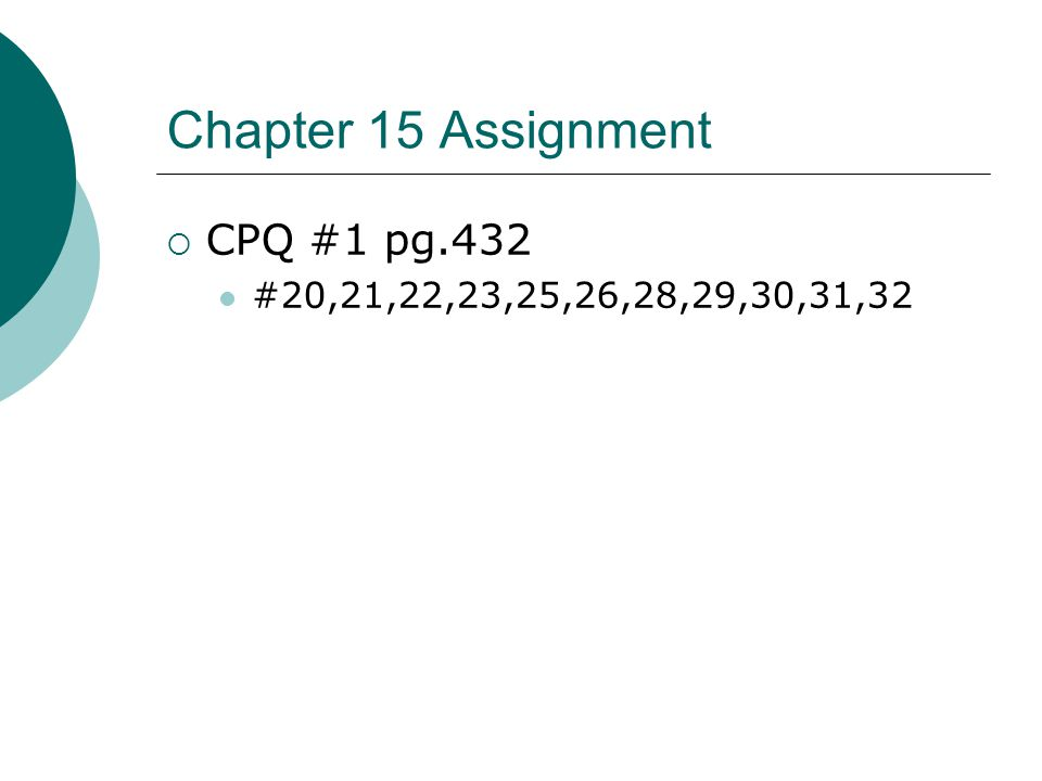 Chapter 15 Assignment CPQ #1 pg.432 #20,21,22,23,25,26,28,29,30,31,32