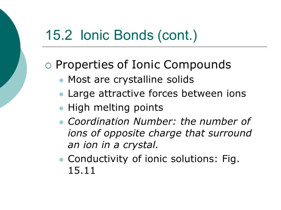 15.2 Ionic Bonds (cont.) Properties of Ionic Compounds