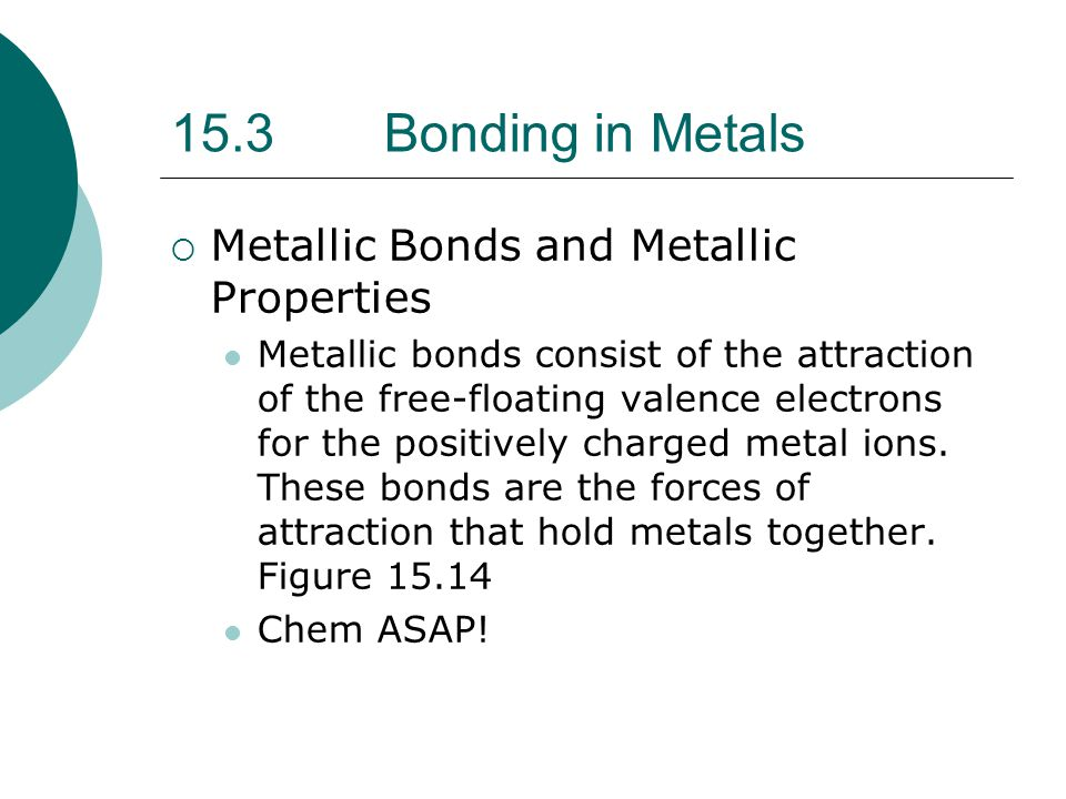 15.3 Bonding in Metals Metallic Bonds and Metallic Properties