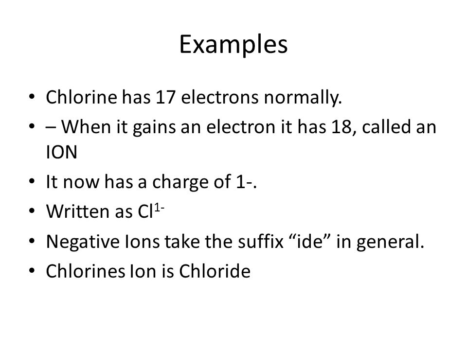 Examples Chlorine has 17 electrons normally.