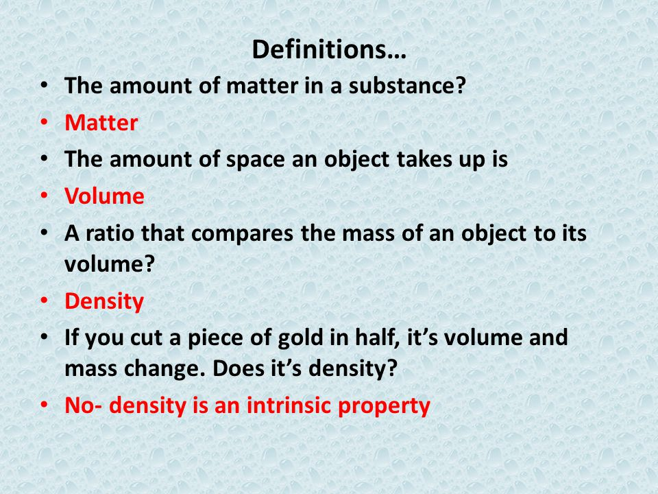 Definitions… The amount of matter in a substance Matter