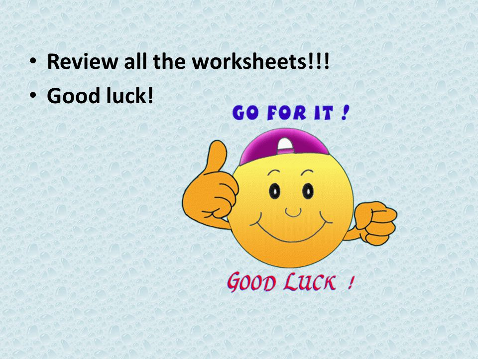 Review all the worksheets!!!