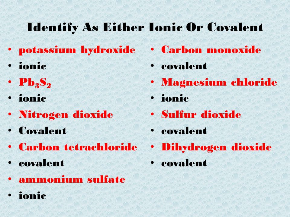 Identify As Either Ionic Or Covalent