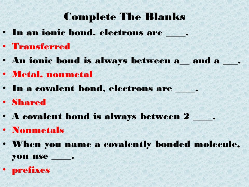 Complete The Blanks In an ionic bond, electrons are ____. Transferred