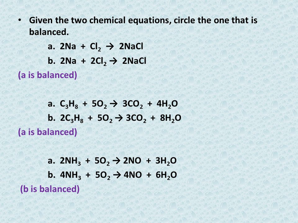 Given the two chemical equations, circle the one that is balanced.
