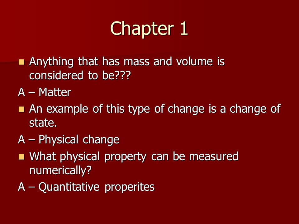 Chapter 1 Anything that has mass and volume is considered to be