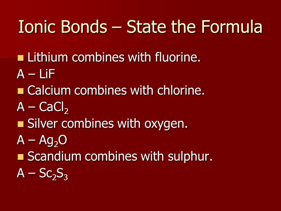 Ionic Bonds – State the Formula