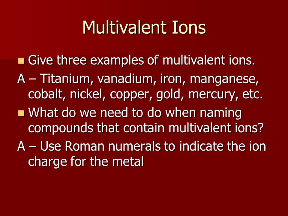 Multivalent Ions Give three examples of multivalent ions.