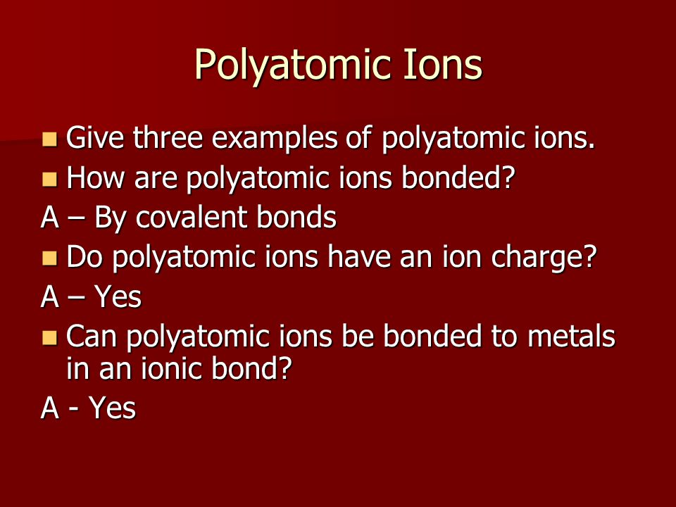 Polyatomic Ions Give three examples of polyatomic ions.