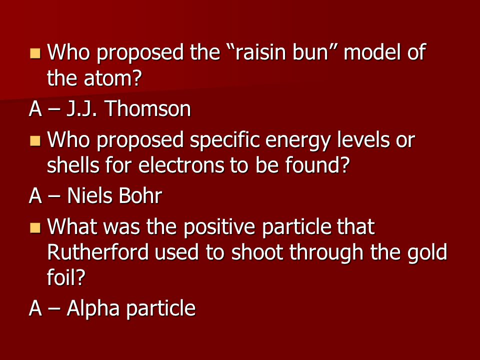 Who proposed the raisin bun model of the atom