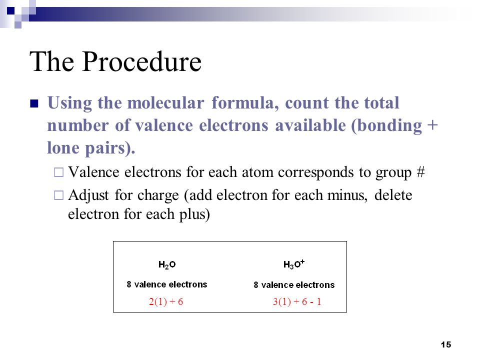 The Procedure Using the molecular formula, count the total number of valence electrons available (bonding + lone pairs).