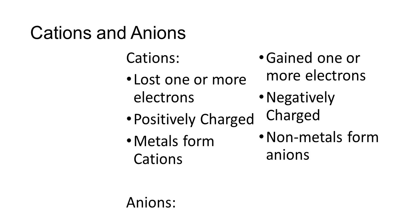 Cations and Anions Cations: Gained one or more electrons