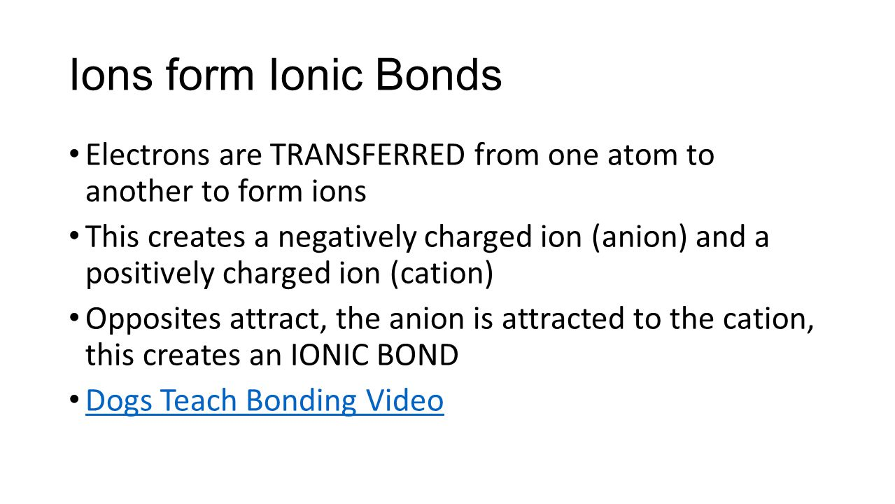 Ions form Ionic Bonds Electrons are TRANSFERRED from one atom to another to form ions.