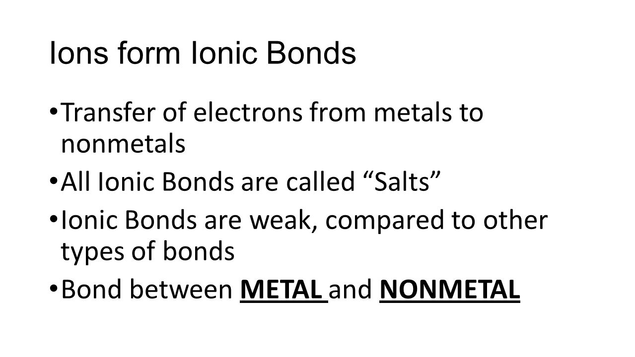 Ions form Ionic Bonds Transfer of electrons from metals to nonmetals