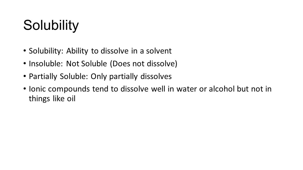 Solubility Solubility: Ability to dissolve in a solvent