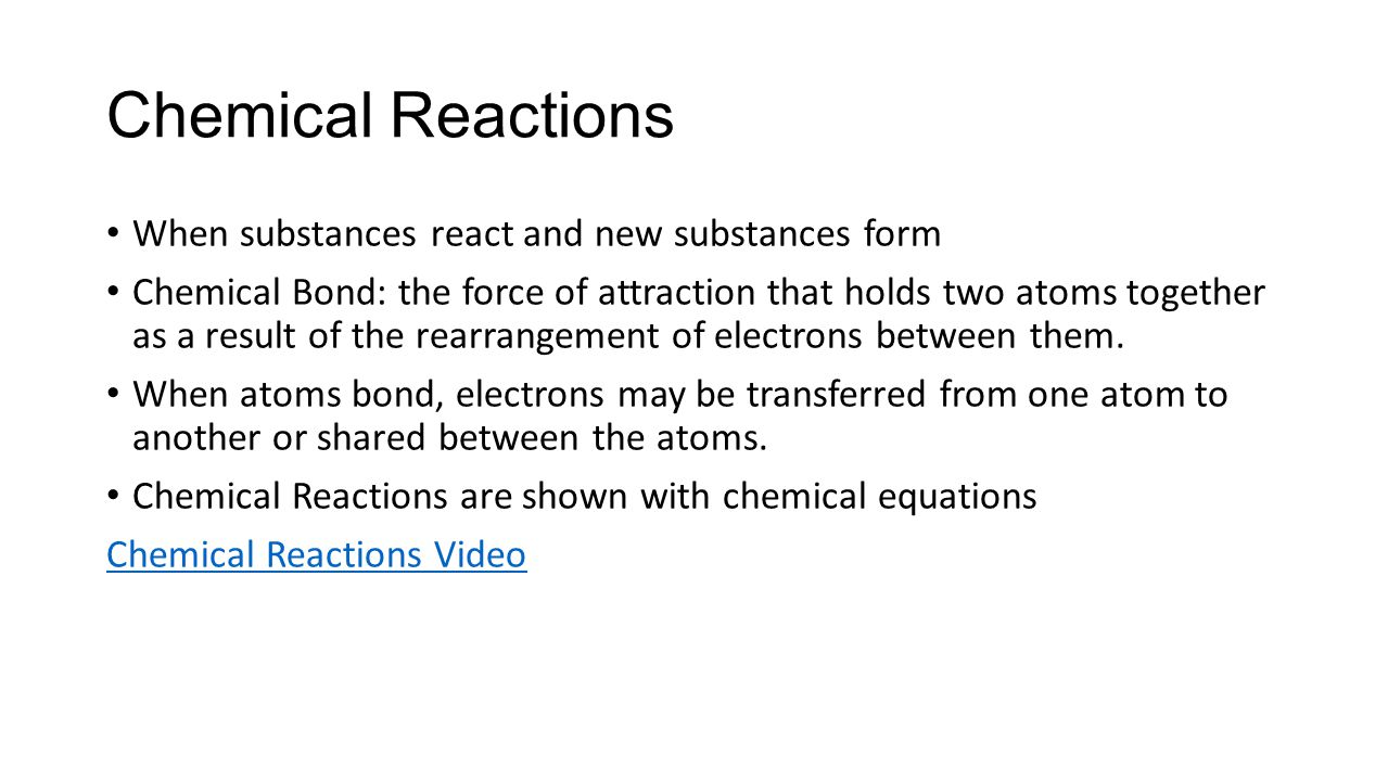 Chemical Reactions When substances react and new substances form