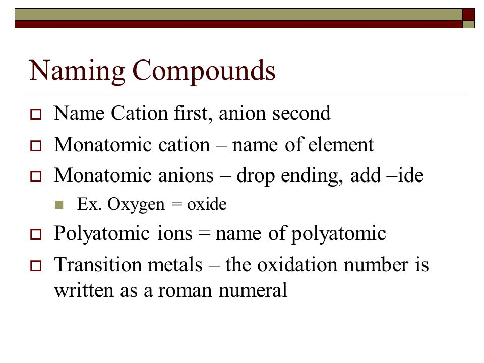 Naming Compounds Name Cation first, anion second