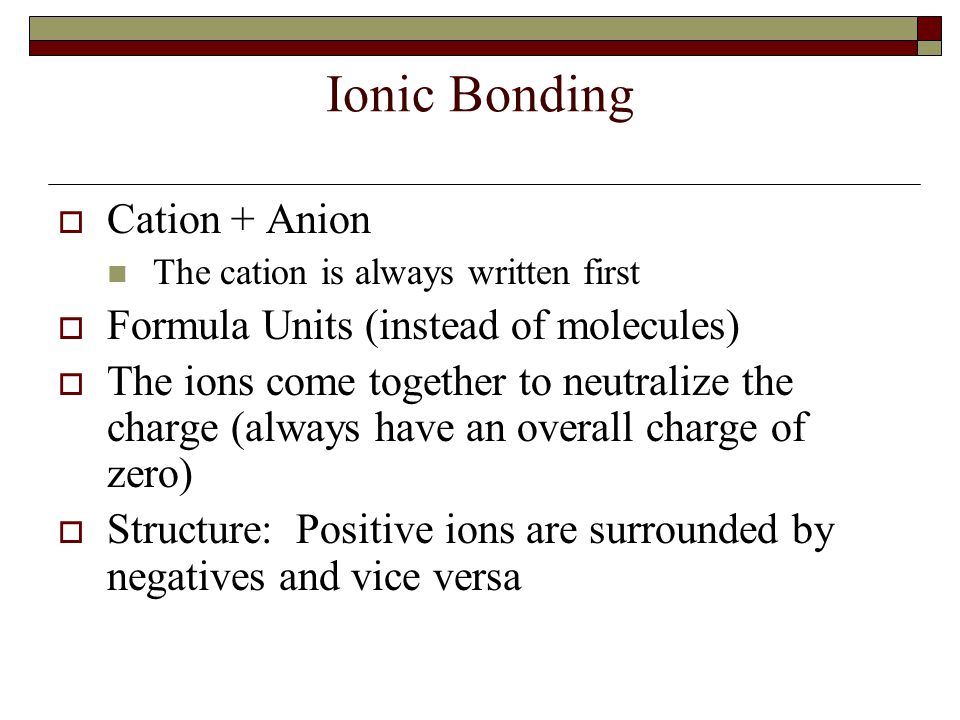 Ionic Bonding Cation + Anion Formula Units (instead of molecules)