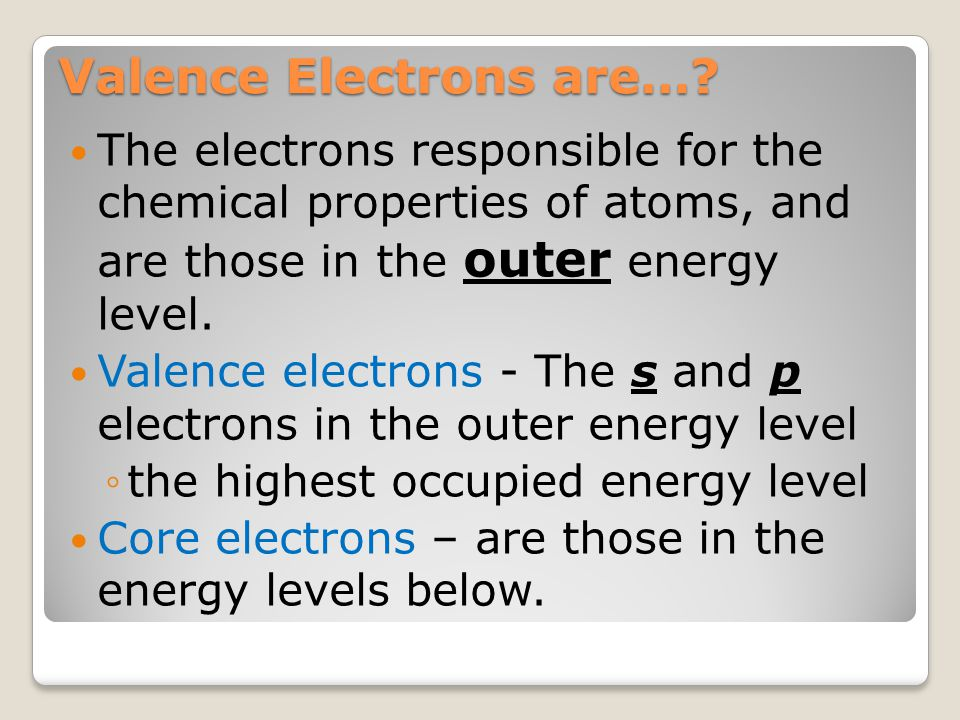 Valence Electrons are…