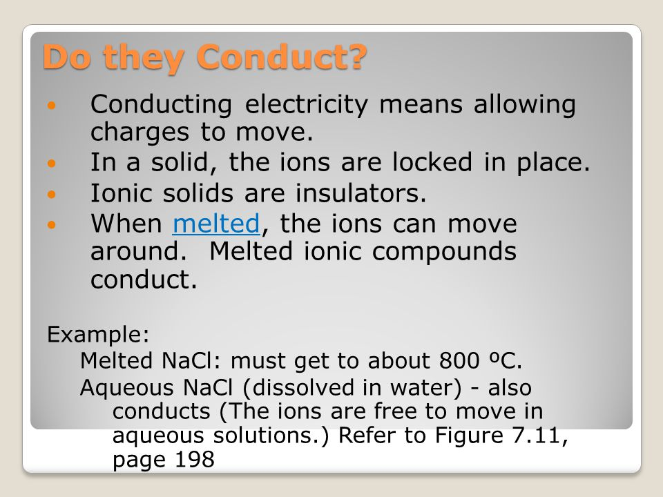 Do they Conduct Conducting electricity means allowing charges to move. In a solid, the ions are locked in place.