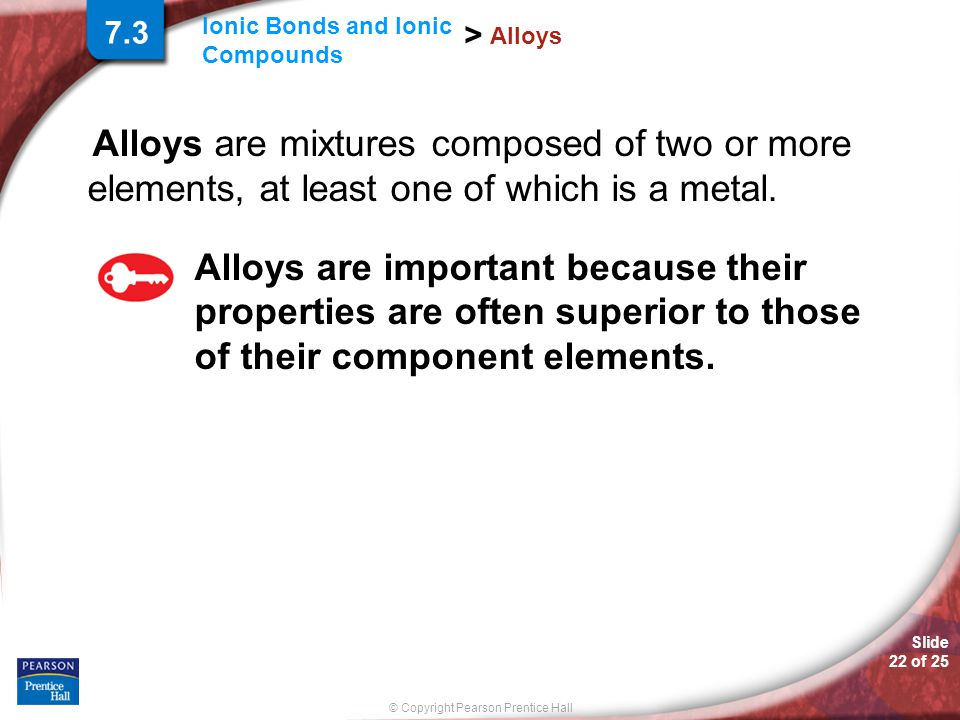 7.3 Alloys. Alloys are mixtures composed of two or more elements, at least one of which is a metal.
