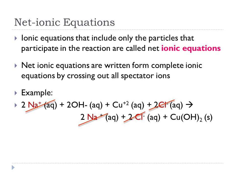 Net-ionic Equations Ionic equations that include only the particles that participate in the reaction are called net ionic equations.