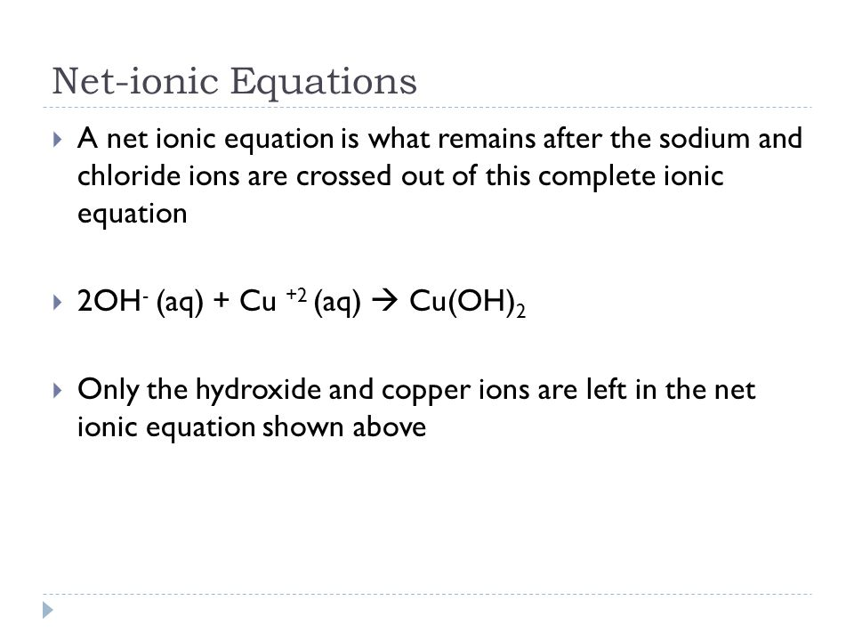 Net-ionic Equations A net ionic equation is what remains after the sodium and chloride ions are crossed out of this complete ionic equation.