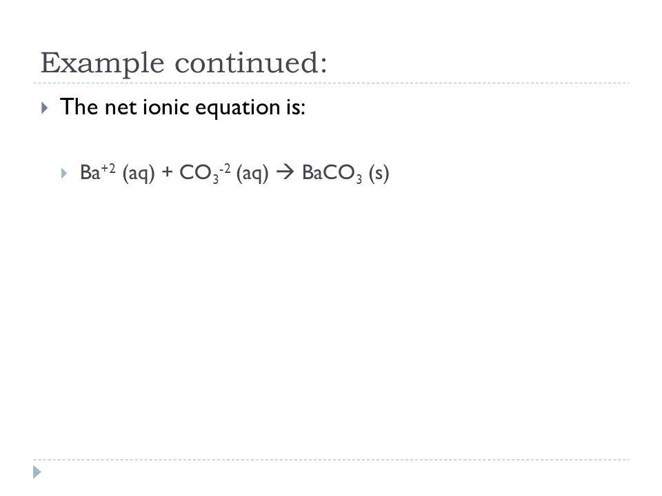 Example continued: The net ionic equation is: