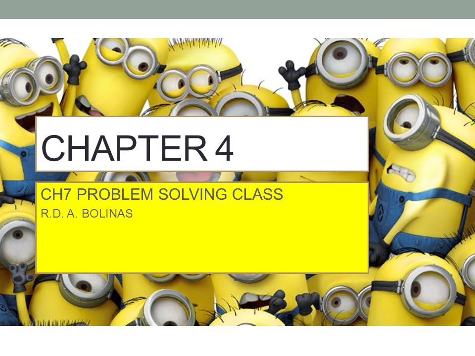 CH7 PROBLEM SOLVING CLASS R.D. A. BOLINAS