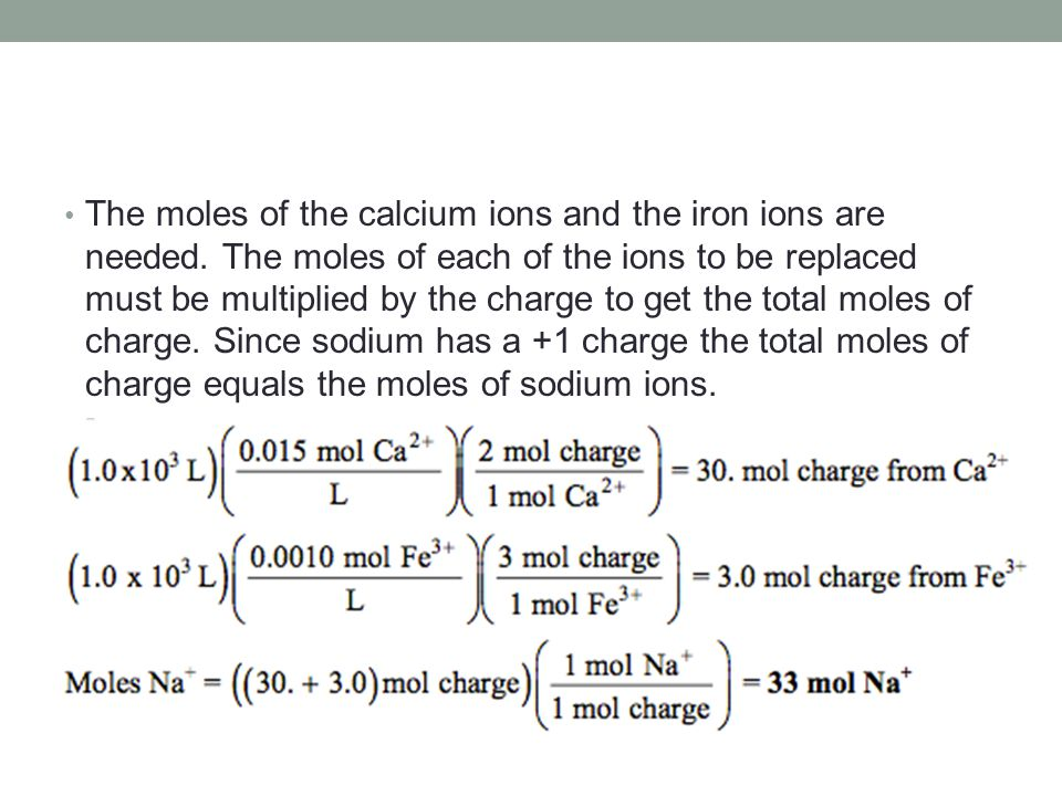 The moles of the calcium ions and the iron ions are needed