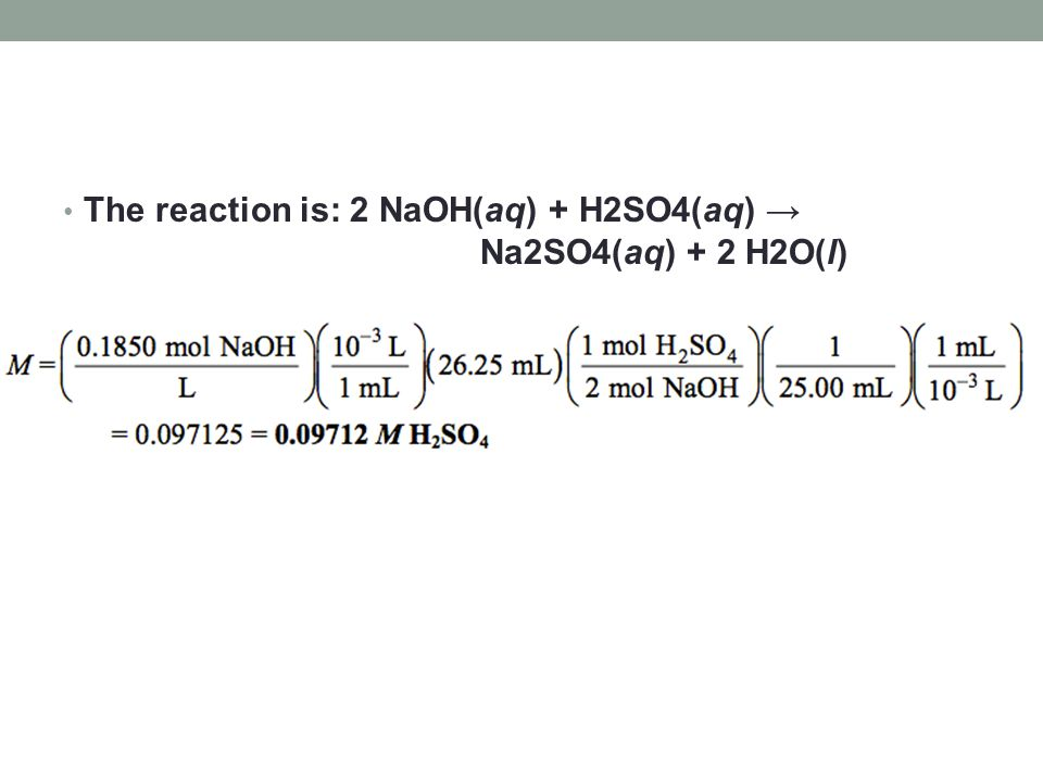 The reaction is: 2 NaOH(aq) + H2SO4(aq) → Na2SO4(aq) + 2 H2O(l)