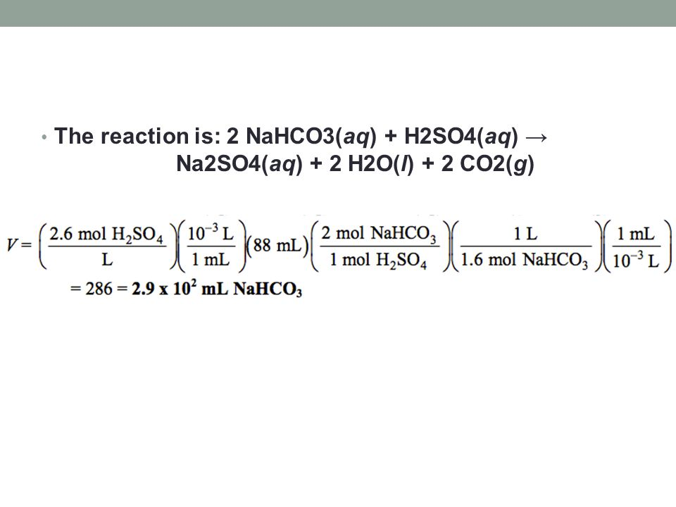 The reaction is: 2 NaHCO3(aq) + H2SO4(aq) →