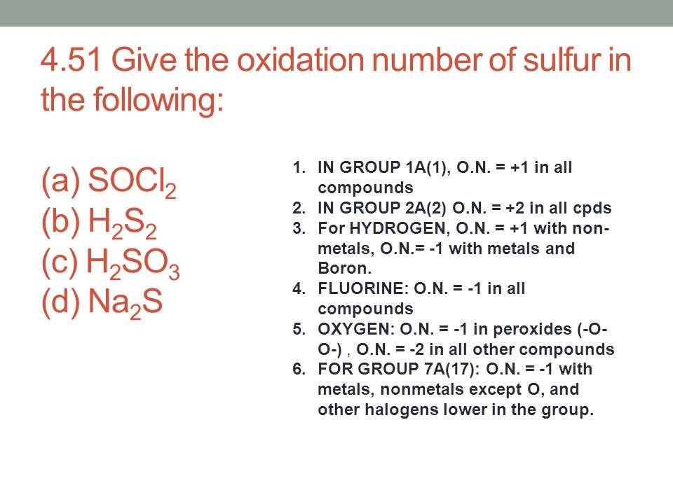4.51 Give the oxidation number of sulfur in the following: (a) SOCl2 (b) H2S2 (c) H2SO3 (d) Na2S