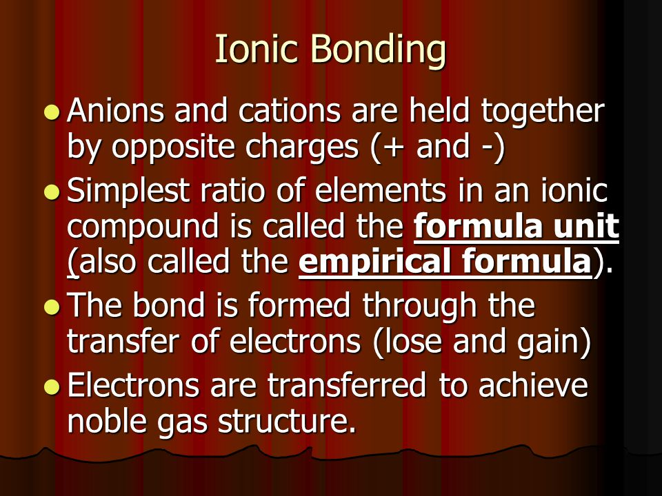 Ionic Bonding Anions and cations are held together by opposite charges (+ and -)