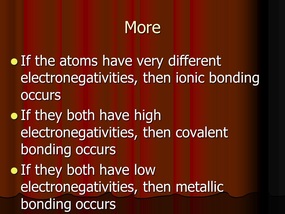 More If the atoms have very different electronegativities, then ionic bonding occurs.