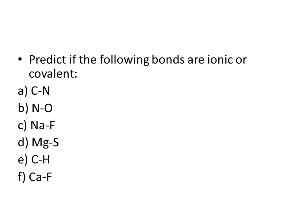 Predict if the following bonds are ionic or covalent: