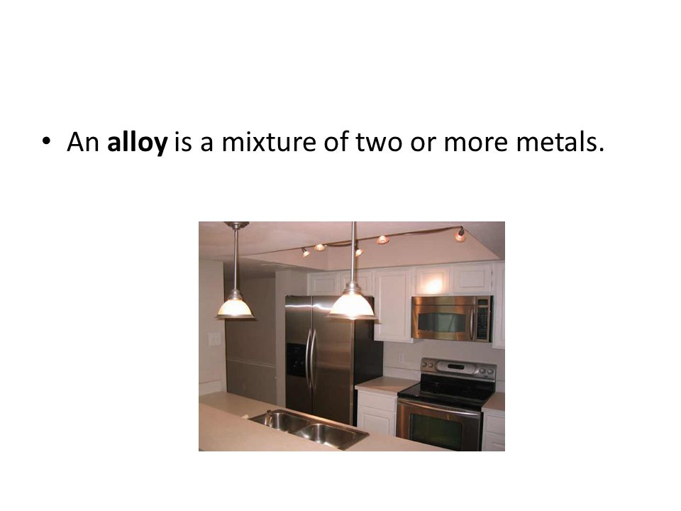 An alloy is a mixture of two or more metals.
