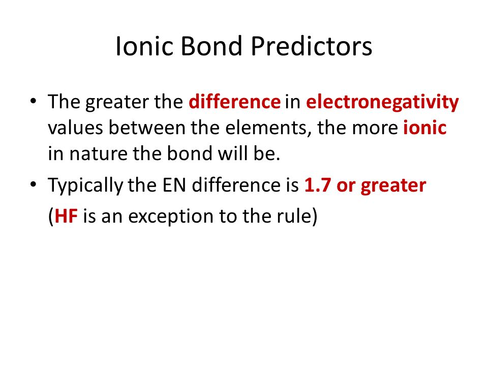 Ionic Bond Predictors The greater the difference in electronegativity values between the elements, the more ionic in nature the bond will be.