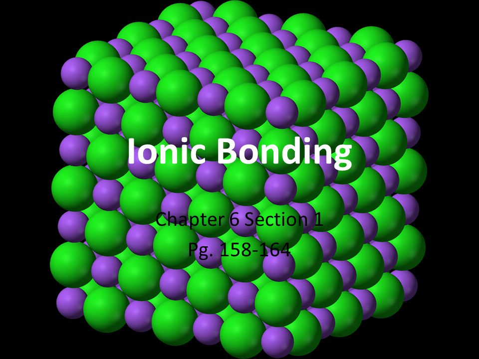 Ionic Bonding Chapter 6 Section 1 Pg. 158-164